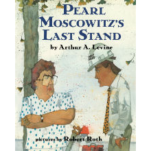 [IMAGE DESCRIPTION: a book cover. The book is called Pearl Moscowitz's Last Stand by Arthur A. Levine wth pictures by Robert Roth. The cover illustration is of a woman with curly hair, wearing glasses and a polka dot blouse, standing in front of a tall tree, with her arms crossed and looking angrily at a man wearing a hard hat and a dress shirt and tie. In the background is construction machinery.]